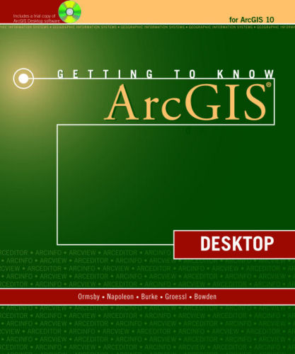 Getting to Know ArcGIS Desktop, Second Edition, Updated for ArcGIS 10